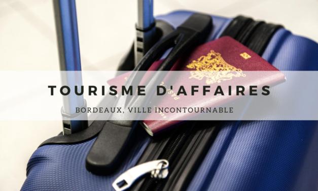 Tourisme d'affaires : Bordeaux, ville incontournable