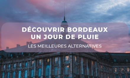 Découvrir Bordeaux un jour de pluie
