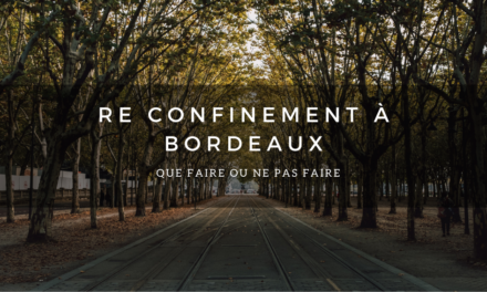 Re confinement à Bordeaux, que faire ?