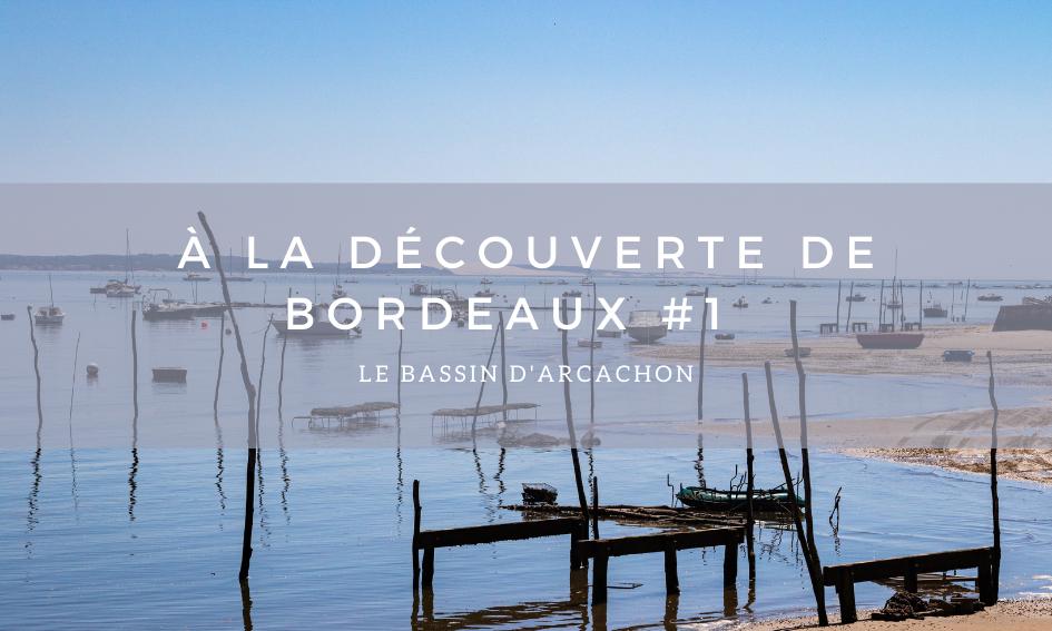 A la découverte de Bordeaux #1 – Le Bassin d'Arcachon