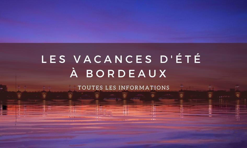 Les vacances d'été à Bordeaux : tout ce qu'il faut savoir.