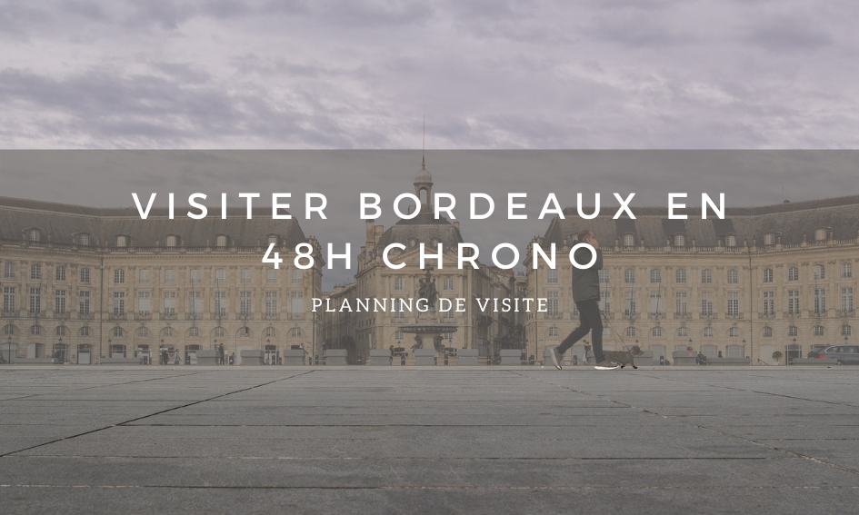 Covid et pass-sanitaire : visitez bordeaux en 48h chrono.